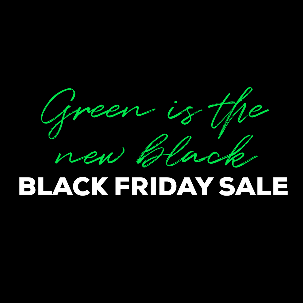 Green is the New Black! Black Friday Sale