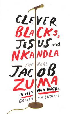 Clever Blacks, Jesus And Nkandla - The Real Jacob Zuma In His Own Words