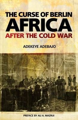 The Curse of Berlin Africa after the Cold War (used), by Adekeye Adebajo