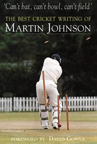 Can't Bat, Can't Bowl, Can't Field - The Best Cricket Writing of Martin Johnson (Used)