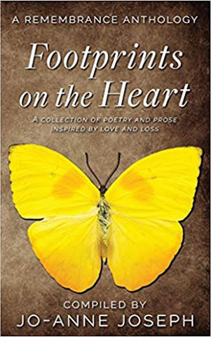 Footprints on the Heart: A Remembrance Anthology: A Collection of Poetry and Prose inspired by love and loss <br> Jo-Anne Joseph