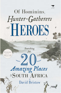 Of Hominins, Hunter-Gatherers and Heroes by David Bristow