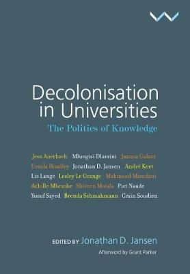 Decolonisation in Universities: The Politics of Knowledge Jonathan D. Jansen