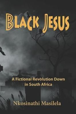 Black Jesus - A Fictional Revolution Down In South Africa