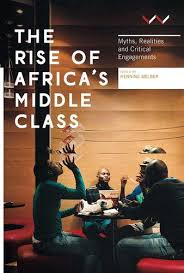 The Rise Of Africa's Middle Class - Myths, Realities And Critical Engagements (Paperback)  <br> Henning Melber