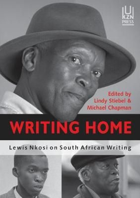 Writing Home - Lewis Nkosi on South African Writing by Lindy Stibel, Michael Chapman