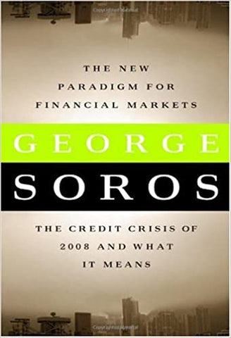 The New Paradigm for Financial Markets: The Credit Crisis of 2008 and What It Means (Hardcover), by George Soros