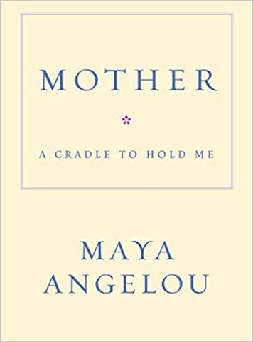 Mother: A Cradle to Hold Me (Hardcover), by Maya Angelou