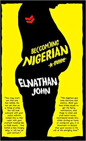 Becoming Nigerian: A Guide, by Elnathan John