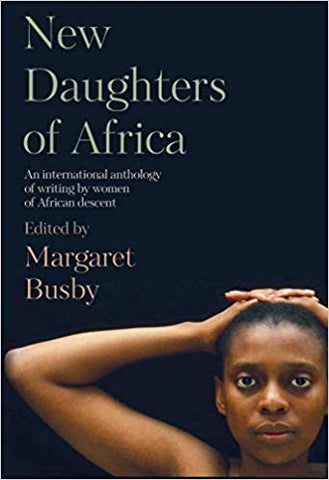 New Daughters of Africa An International Anthology of Writing by Women of African Descent by Margaret Busby
