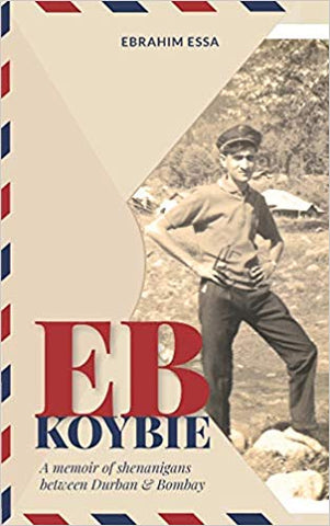 EB Koybie: A Memoir of Shenanigans Between Durban and Bombay