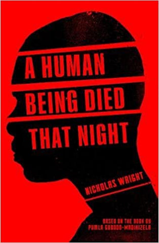 A Human Being Died That Night: A Play, by Nicholas Wright