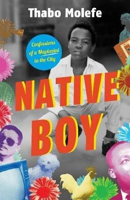 Native Boy - Confessions Of A Maplazini In The City, by Thabo A. Molefe