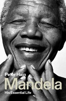 Mandela - His Essential Life  <br> Peter Hain