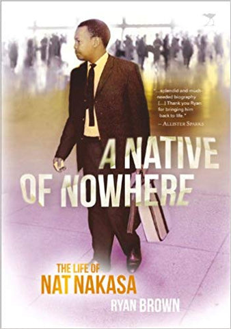Native of Nowhere a Bio of Nat Nakasa