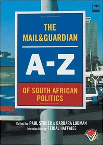 Mail & Guardian A-Z of South African Politics (2004), by Paul Stober , Barbara Ludman & Ferial Haffagee