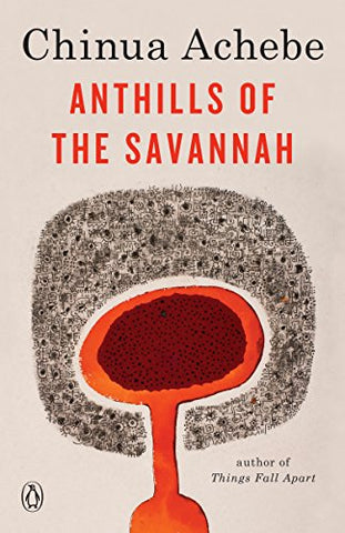 Anthills of the Savannah, by Chinua Achebe