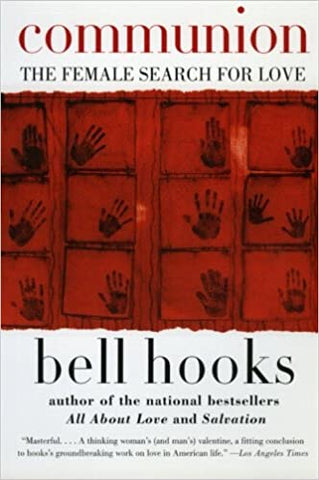 Communion - The Female Search for Love , by Bell Hooks