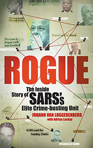 Rogue: The Inside Story of SARS's Elite Crime-busting Unit, by Johann van Loggerenberg