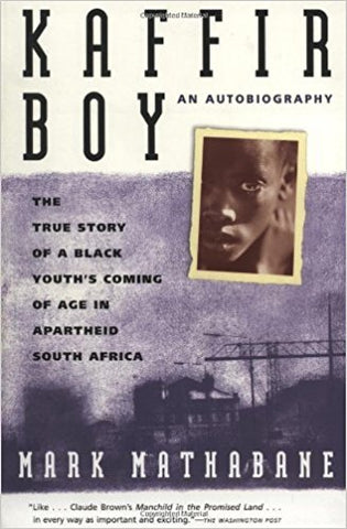Kaffir Boy: An Autobiography--The True Story of a Black Youth's Coming of Age in Apartheid South Africa, Mark Mathabane