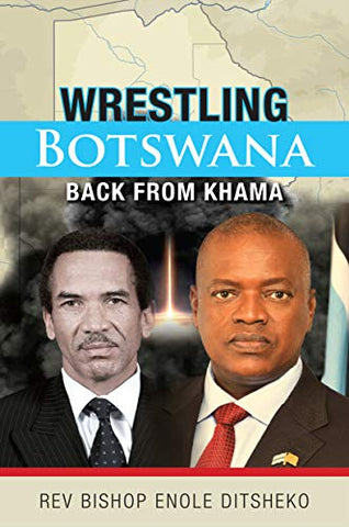 Wrestling Botswana Back from Khama by Rev Bishop Enole Ditsheko