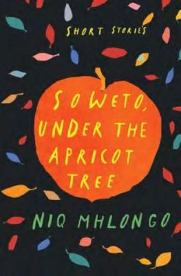 Soweto, Under the Apricot Tree <br> by Niq Mhlongo