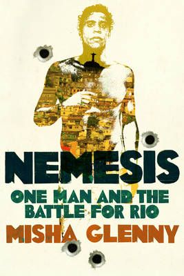 Nemesis - One Man And The Battle For Rio, by Misha Glenny