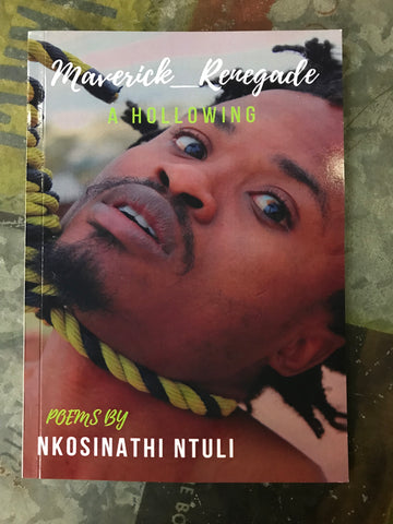 Maverick Renegade A Hollowing  <br> Nkosinathi Ntuli