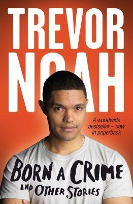 Born A Crime And Other Stories by Trevor Noah