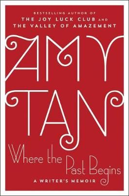Where the Past Begins: A Writer's Memoir (Hardcover), by Amy Tan