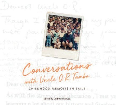 Conversations with Uncle O. R. Tambo - Childhood - Memoirs in exile: edited by Lindiwe Mabuza