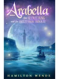 Arabella the Secret King and the Amulet From Timbuktu <br> Hamilton Wende