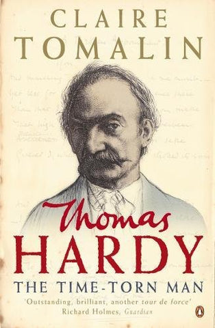 Thomas Hardy: The Time Torn Man, by Tomalin Claire