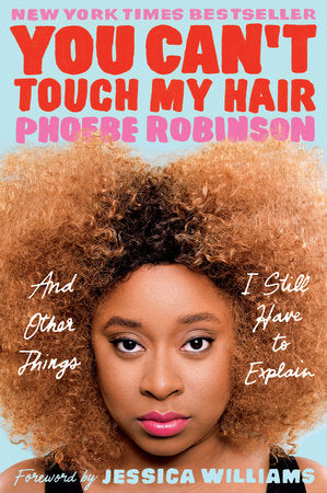 You Can't Touch My Hair and other things I still have to explain, by Phoebe Robinson