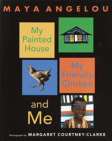 My Painted House, My Friendly Chicken, and Me Angelou, Maya