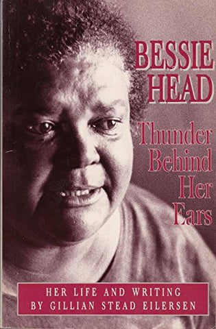 Bessie Head: Thunder behind Her Ears : Her Life and Writing (used), by Gillian Stead Eilersen