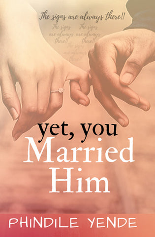 Yet, You Married Him, by Phindile Yende