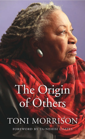 The Origin of Others (hardcover), by Toni Morrison; Foreword by Ta-Nehisi Coates