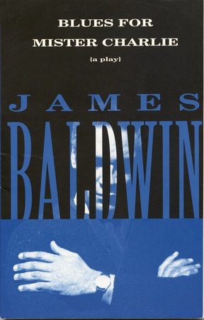 Blues for Mister Charlie: A Play, by James Baldwin