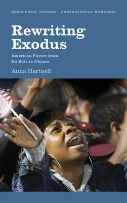 Rewriting Exodus : American Futures from Du Bois to Obama, by Anna Hartnell