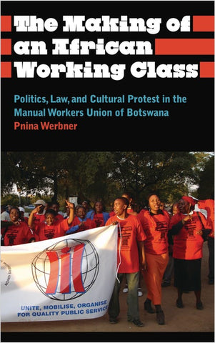 The Making of an African Working Class by Pnina Werbner
