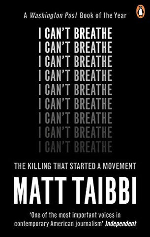 I Can't Breathe: The Killing that Started a Movement By Matt Taibbi