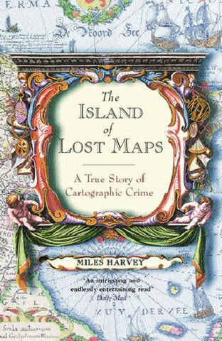 The Island of Lost Maps : A Story of Cartographic Crime, by Miles Harvey