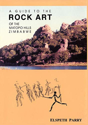 A Guide to the Rock Art of the Matopo Hills, Zimbabwe, by Parry Elspeth