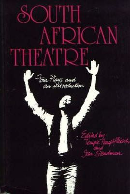 South African Theatre: Four Plays and an introduction,by Temple Hauptfleisch & Ian Steadman