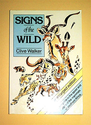 Signs of the wild: Field guide to the spoor and signs of the mammals of southern Africa, by Clive Walker