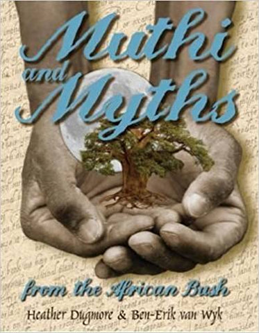 Muthi & Myths from the African Bush, by Heather Dugmore, Ben-Erik Van Wyk
