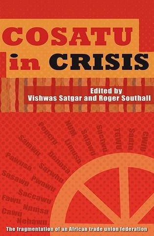 Cosatu in Crisis: The Fragmentation of an African Trade Union Federation, by Vishwas Satgar & Roger Southall
