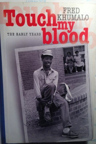 Touch My Blood: The Early Years by Fred Khumalo