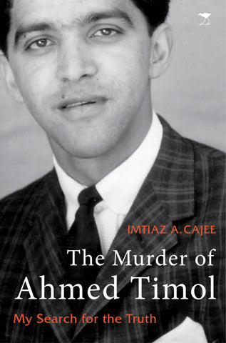 The Murder of Ahmed Timol: My Search for the Truth, by Imtiaz A. Cajee
